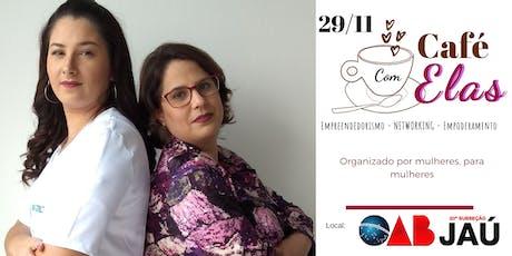 Café com Elas - Ed. Especial -  Networking - Empreendedorismo Feminino ingressos