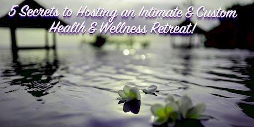 5 Secrets to Hosting an Intimate & Custom  Health & Wellness Retreat!