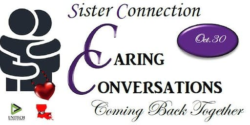 Sister Connection Caring Conversations:   Coming Back Together