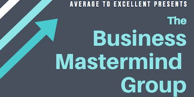 The Average to Excellent Business Mastermind Group