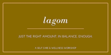 LAGOM: A Self Care & Wellness Workshop tickets