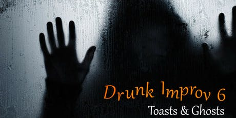 Drunk Improv 6: Toasts and Ghosts tickets