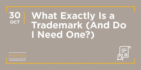HAYVN WORKSHOP: What Exactly Is a Trademark (And Do I Need One)? tickets