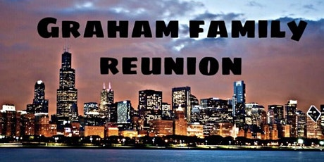 GRAHAM FAMILY REUNION-Chicago Edition 2020 tickets