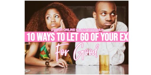 10 Ways To Let Go Of Your Ex For Good