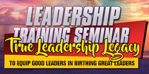 "Leadership Training Seminar, ""True Leadership Legacy"", Equipping Leaders!"