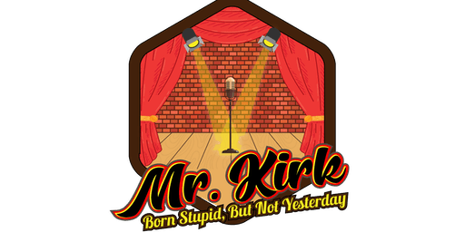 Mr. Kirk Comedy Show - Born Stupid But Not Yesterday