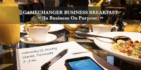 Gamechanger Business Breakfast - Toowoomba tickets