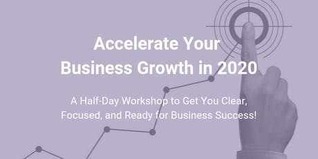 Accelerate Your Business GROWTH in 2020 tickets