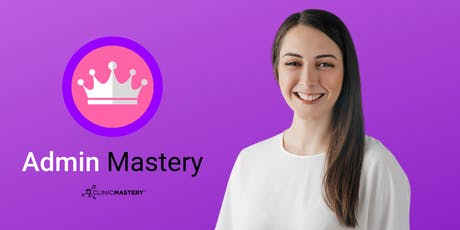Admin Mastery Workshop - Melbourne 23rd November 2019 tickets