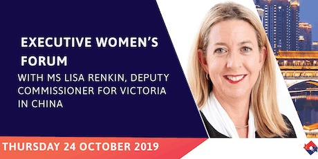 Executive Women's Forum: With Ms Lisa Renkin, Deputy Commissioner for Victoria in China tickets