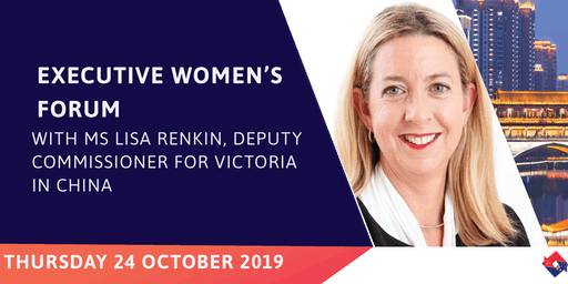 Executive Women's Forum: With Ms Lisa Renkin, Deputy Commissioner for Victoria in China