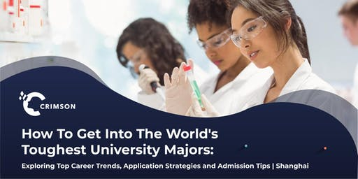 How To Get Into The World's Toughest Majors: Exploring Career Trends, Application Strategies and Admission Tips | Shanghai