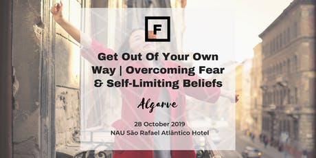 Get Out Of Your Own Way|Overcoming Fear & Self-Limiting Beliefs| FF Algarve tickets