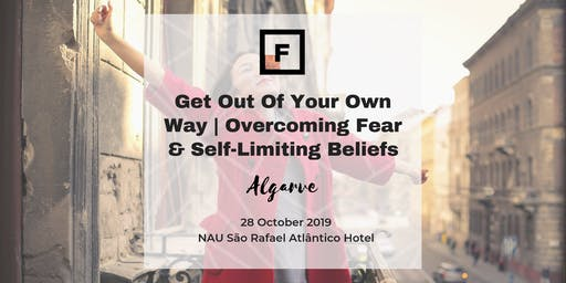 Get Out Of Your Own Way|Overcoming Fear & Self-Limiting Beliefs| FF Algarve