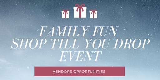 VENDORS WANTED Family Fun Shop Till You Drop Event