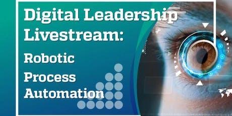 Digital Leadership Livestream Robotic Process Automation tickets