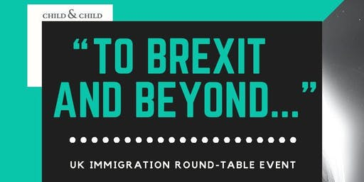 """Immigration Roundtable and Business Networking Event, """"To Brexit and Beyond...""""  -16th October 2019"""