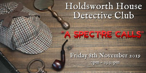 Holdsworth House Detective Club Murder Mystery Dinner: A Spectre Calls