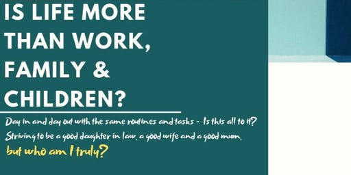 Is Life More Than Work, Family & Children?