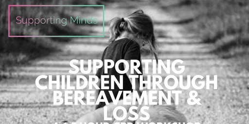 Supporting children through bereavement & loss