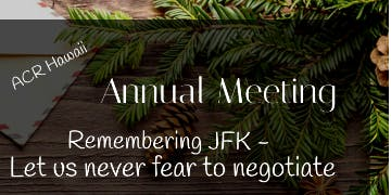 "2019 Annual Meeting  ""Remembering JFK - Let Us Never Fear To Negotiate"""