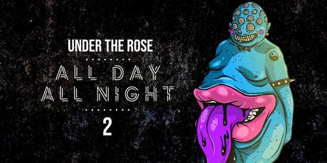 Under the Rose All Day/All Night tickets