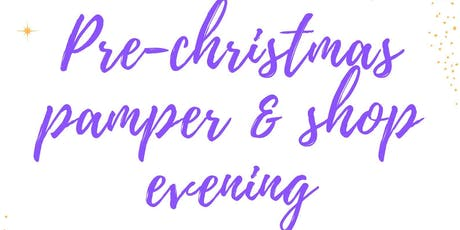 Pre-Christmas Pamper & Shop Evening tickets
