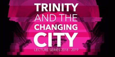 Trinity and the Changing City: The City on the Move