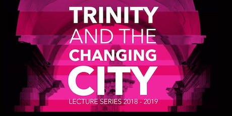 Trinity and the Changing City: The City on the Move tickets