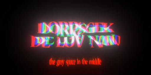 Dorpsgek x De Luv Nan @ The Grey Space In The Middle