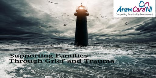 Supporting Families Through Grief and Trauma