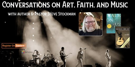Conversations on Art, Faith, and Music with author & pastor Steve Stockman
