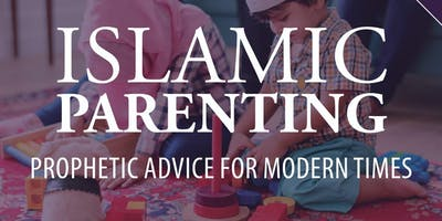 10 Week Islamic Parenting Course: Prophetic Advice for Modern Times