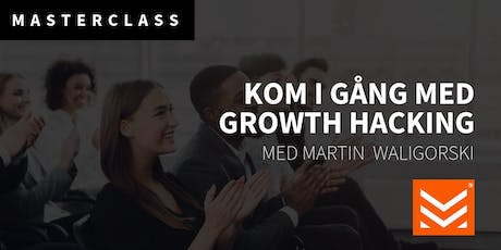 Masterclass: Kom igång med Growth Hacking tickets