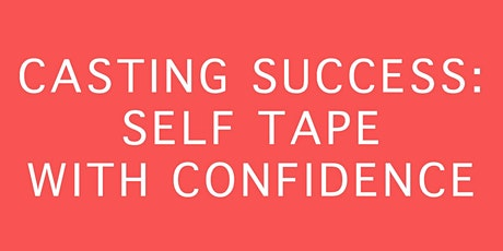 CASTING & AUDITION SUCCESS: Self Tape with confidence tickets