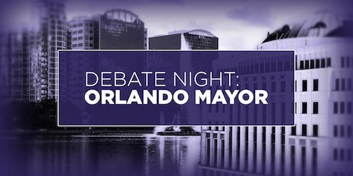 Debate Night:  ORLANDO MAYOR