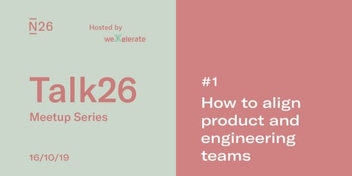 Talk26: How to align product and engineering teams