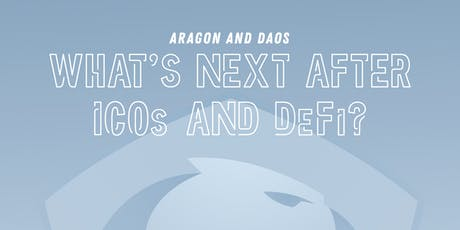 Aragon and DAOs: What's next after ICOs and DeFi? tickets