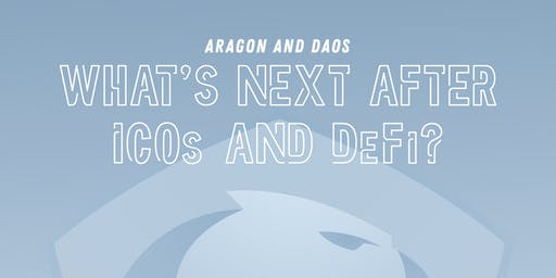 Aragon and DAOs: What's next after ICOs and DeFi?