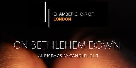 On Bethlehem Down - Chamber Choir of London, Dominic Ellis-Peckham tickets