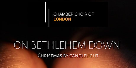 On Bethlehem Down - Chamber Choir of London, Dominic Ellis-Peckham tickets