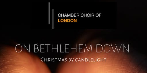 On Bethlehem Down - Chamber Choir of London, Dominic Ellis-Peckham