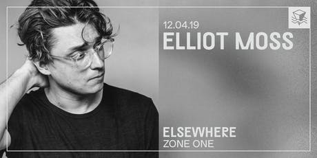 Elliot Moss @ Elsewhere (Zone One) tickets