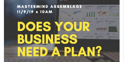 MasterMind Assemblage Presents: Plan For Your Business