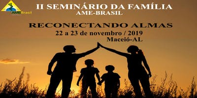 II SEMINÁRIO DA FAMÍLIA - AME BRASIL