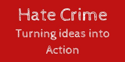 Hate Crime - Turning Ideas into Action