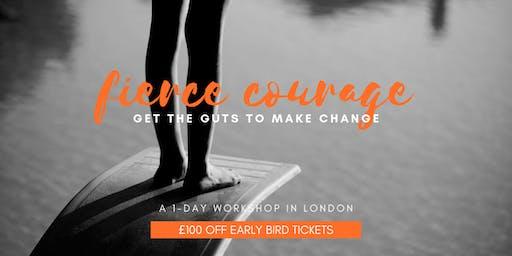 FIERCE COURAGE: get the guts to make change