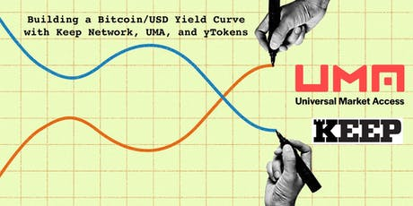 Building a Bitcoin/USD Yield Curve with Keep Network, UMA, Uniswap, and yTokens tickets