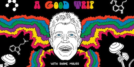 Laughs at Taft's w/ Shane Mauss and 'A Good Trip'